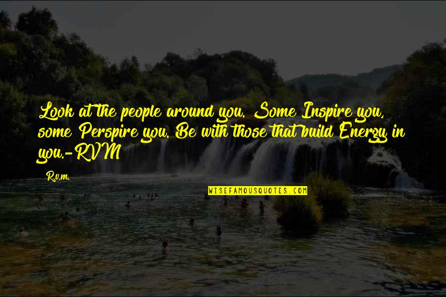 The People Around You Quotes By R.v.m.: Look at the people around you. Some Inspire