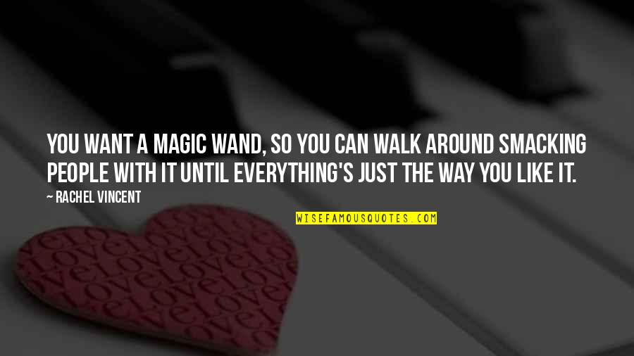 The People Around You Quotes By Rachel Vincent: You want a magic wand, so you can