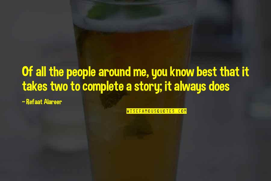 The People Around You Quotes By Refaat Alareer: Of all the people around me, you know