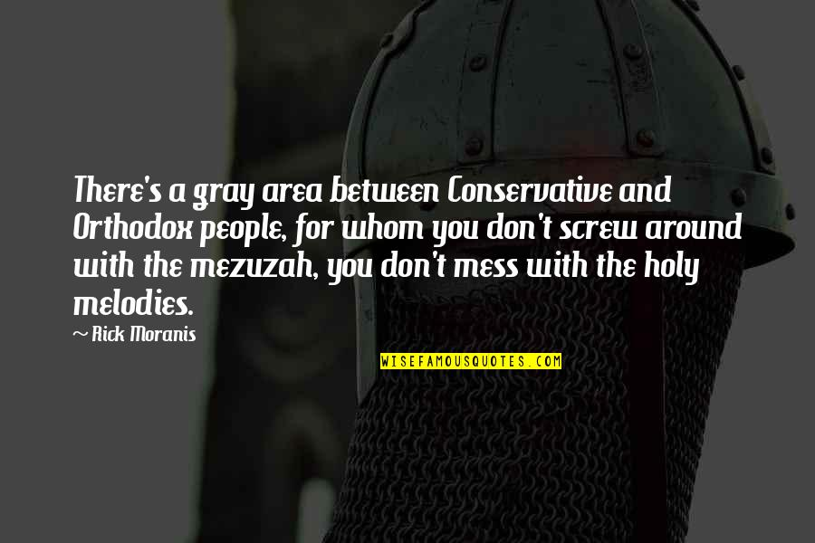 The People Around You Quotes By Rick Moranis: There's a gray area between Conservative and Orthodox