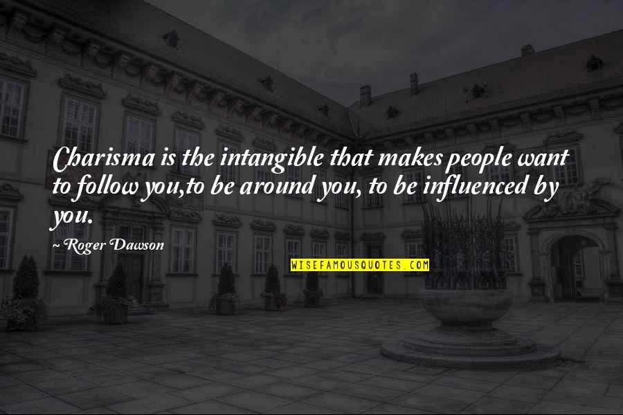 The People Around You Quotes By Roger Dawson: Charisma is the intangible that makes people want