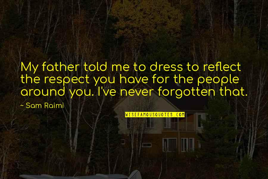 The People Around You Quotes By Sam Raimi: My father told me to dress to reflect