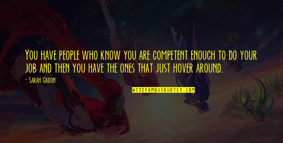 The People Around You Quotes By Sarah Gadon: You have people who know you are competent
