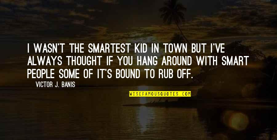 The People Around You Quotes By Victor J. Banis: I wasn't the smartest kid in town but