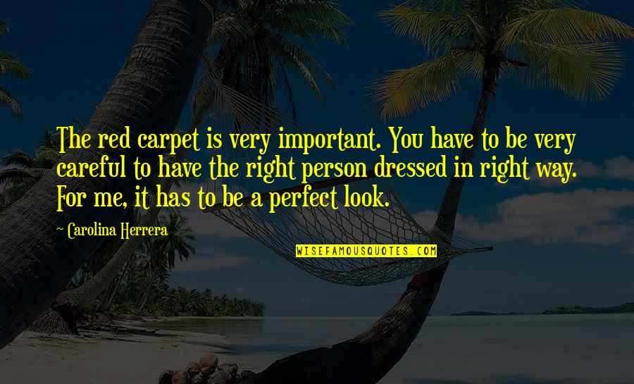The Perfect Person Quotes By Carolina Herrera: The red carpet is very important. You have