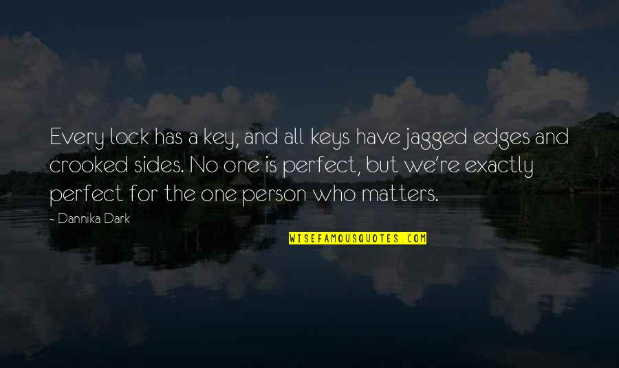 The Perfect Person Quotes By Dannika Dark: Every lock has a key, and all keys