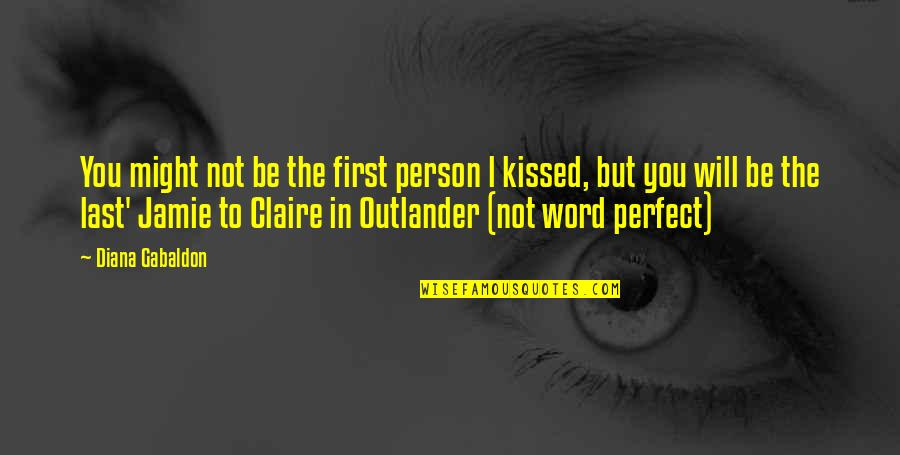 The Perfect Person Quotes By Diana Gabaldon: You might not be the first person l