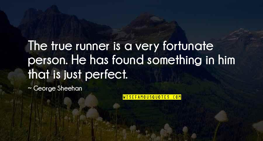 The Perfect Person Quotes By George Sheehan: The true runner is a very fortunate person.