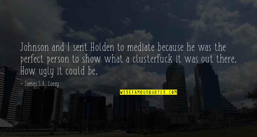 The Perfect Person Quotes By James S.A. Corey: Johnson and I sent Holden to mediate because