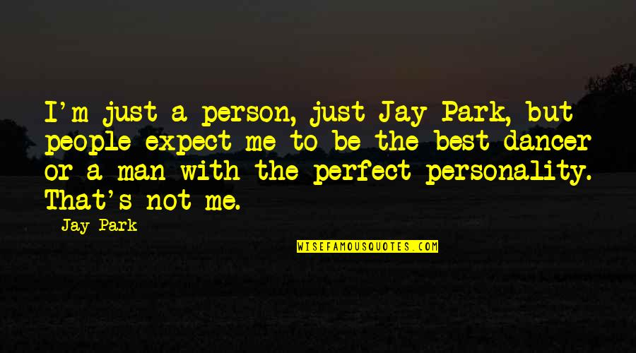The Perfect Person Quotes By Jay Park: I'm just a person, just Jay Park, but