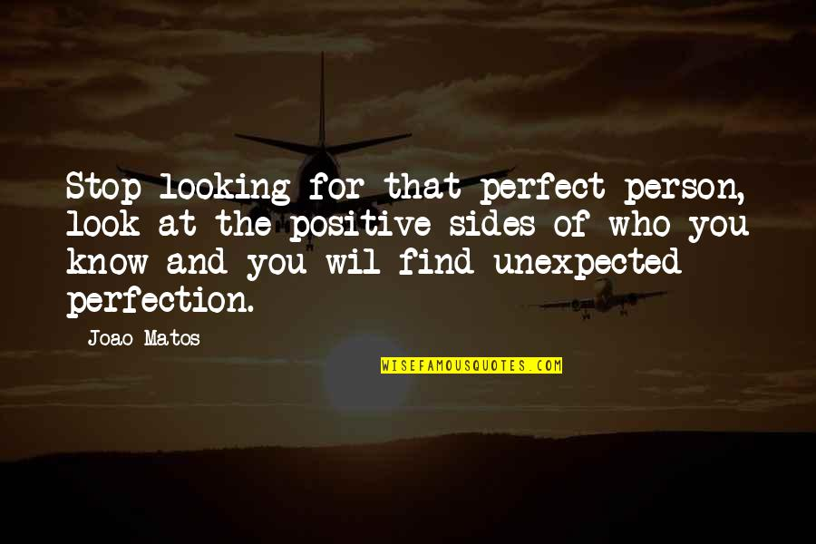 The Perfect Person Quotes By Joao Matos: Stop looking for that perfect person, look at