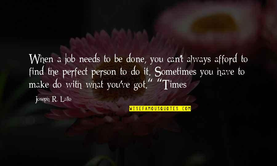 The Perfect Person Quotes By Joseph R. Lallo: When a job needs to be done, you