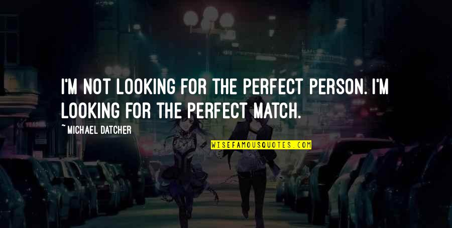 The Perfect Person Quotes By Michael Datcher: I'm not looking for the perfect person. I'm