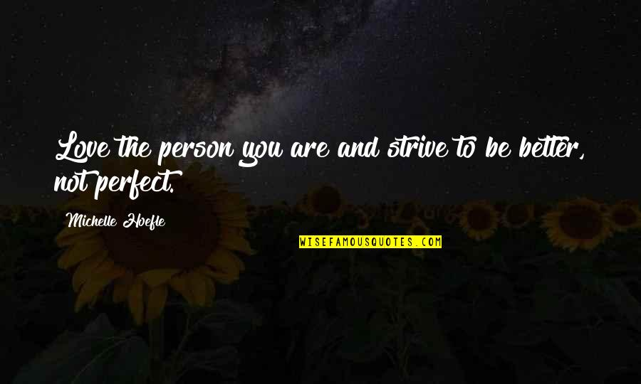The Perfect Person Quotes By Michelle Hoefle: Love the person you are and strive to