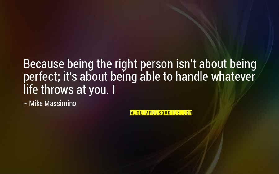 The Perfect Person Quotes By Mike Massimino: Because being the right person isn't about being