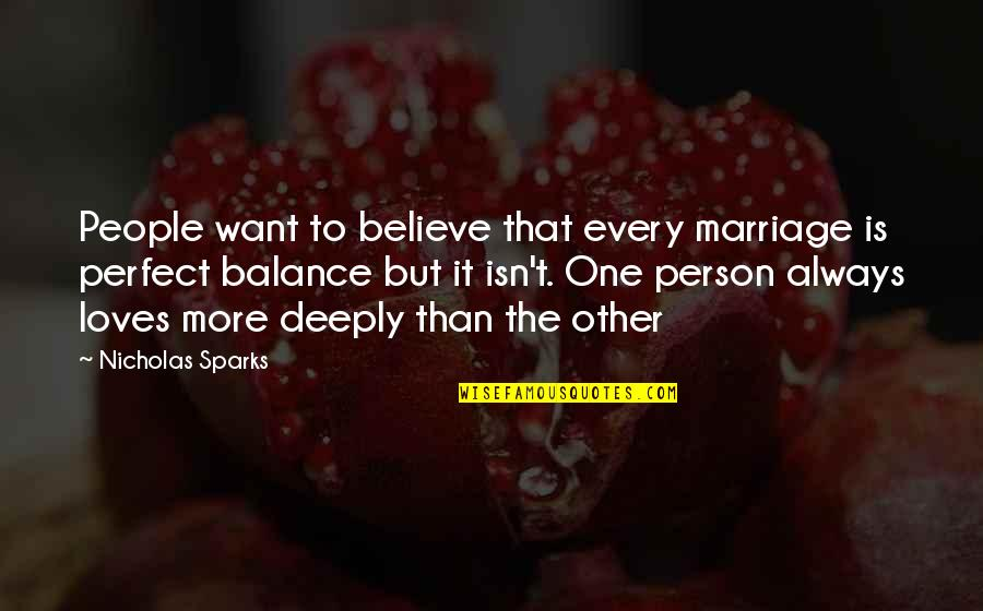 The Perfect Person Quotes By Nicholas Sparks: People want to believe that every marriage is