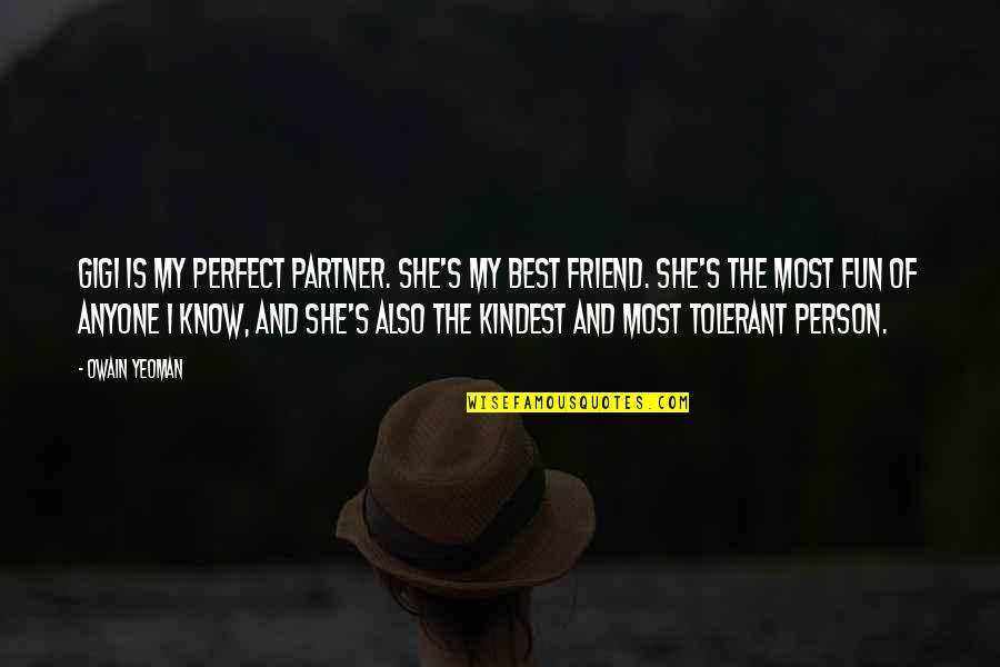 The Perfect Person Quotes By Owain Yeoman: Gigi is my perfect partner. She's my best