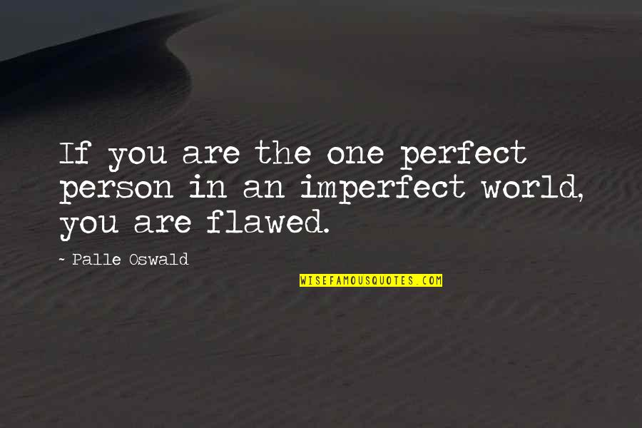 The Perfect Person Quotes By Palle Oswald: If you are the one perfect person in