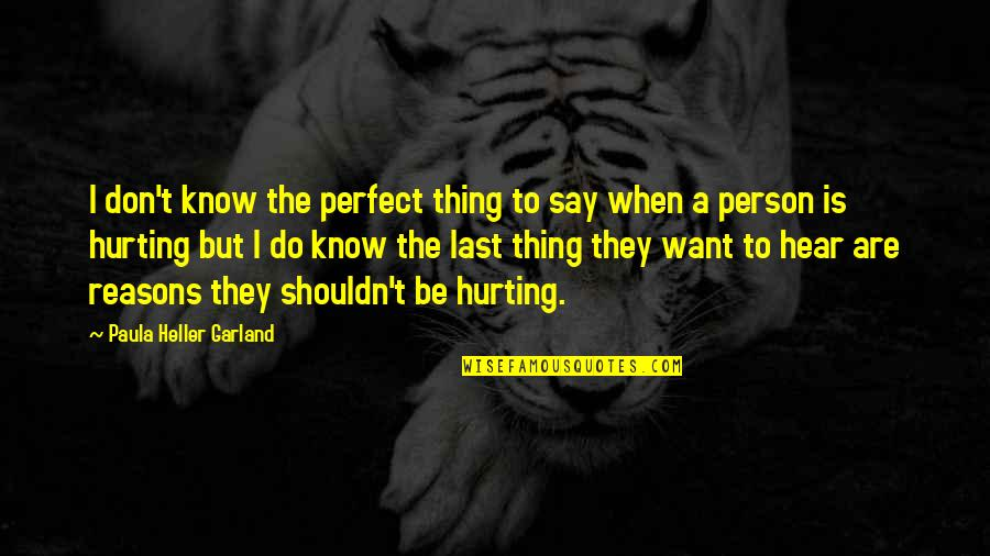 The Perfect Person Quotes By Paula Heller Garland: I don't know the perfect thing to say