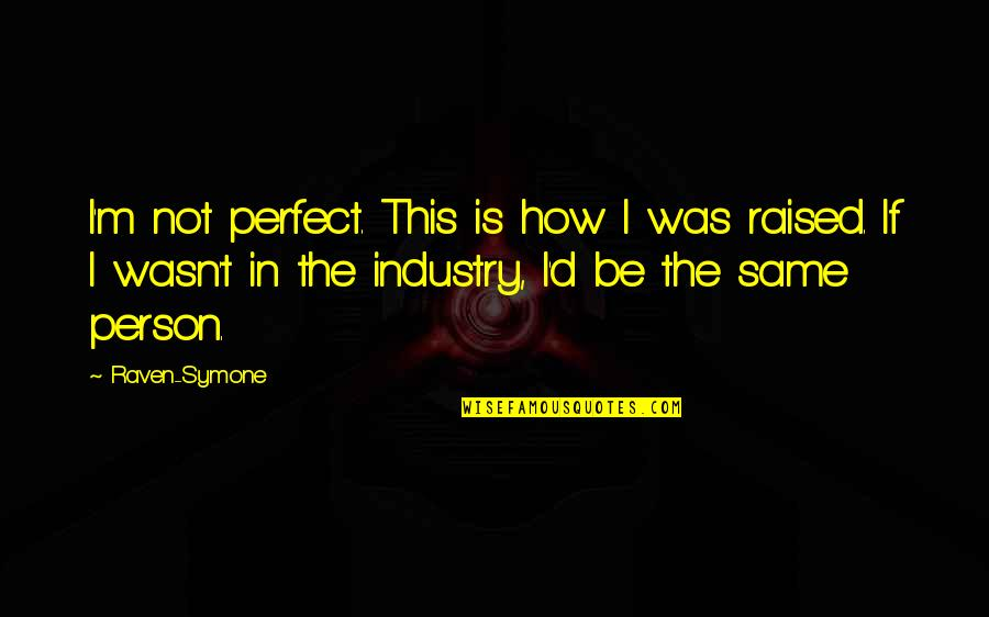 The Perfect Person Quotes By Raven-Symone: I'm not perfect. This is how I was