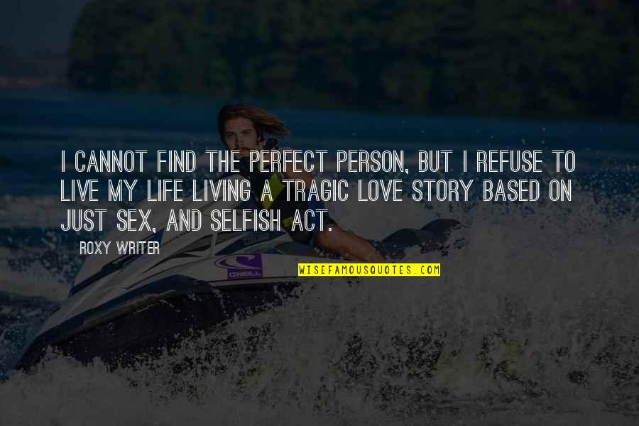 The Perfect Person Quotes By Roxy Writer: I cannot find the perfect person, but I