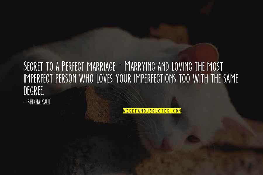 The Perfect Person Quotes By Shikha Kaul: Secret to a Perfect marriage- Marrying and loving
