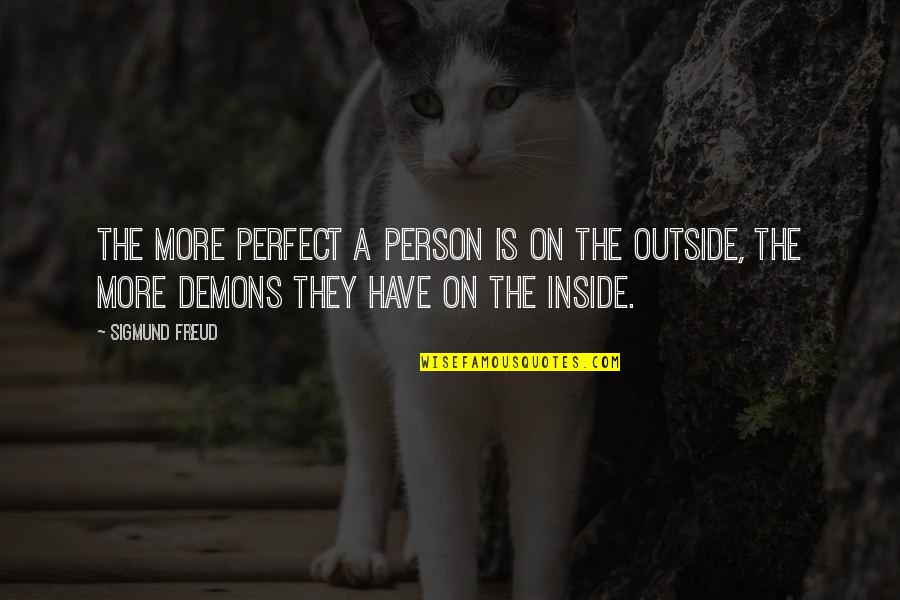 The Perfect Person Quotes By Sigmund Freud: The more perfect a person is on the