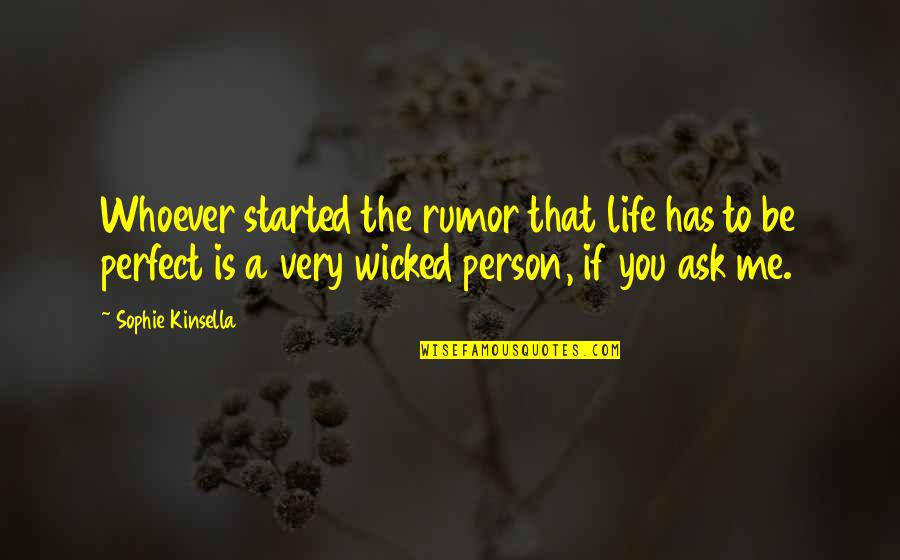 The Perfect Person Quotes By Sophie Kinsella: Whoever started the rumor that life has to