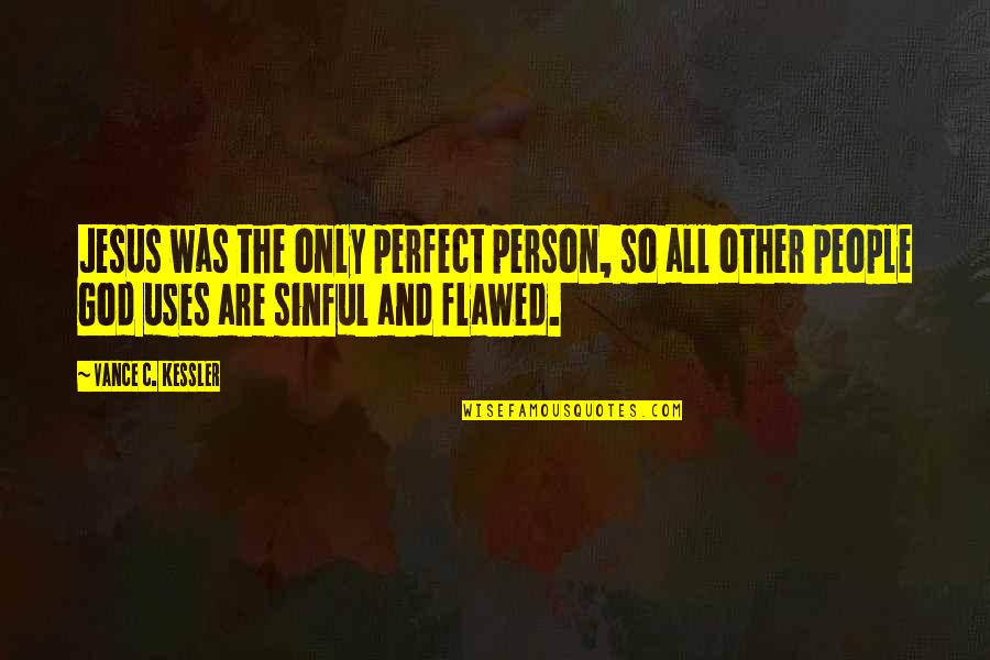The Perfect Person Quotes By Vance C. Kessler: Jesus was the only perfect person, so all