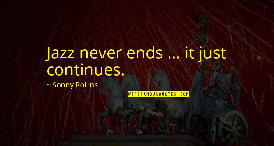 The Perfect Storm George Clooney Quotes By Sonny Rollins: Jazz never ends ... it just continues.