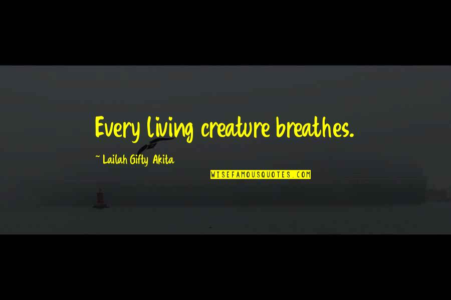 The Person You Like Not Talking To You Quotes By Lailah Gifty Akita: Every living creature breathes.