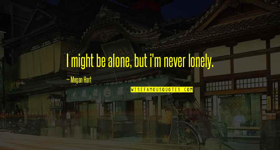 The Person You Like Not Talking To You Quotes By Megan Hart: I might be alone, but i'm never lonely.