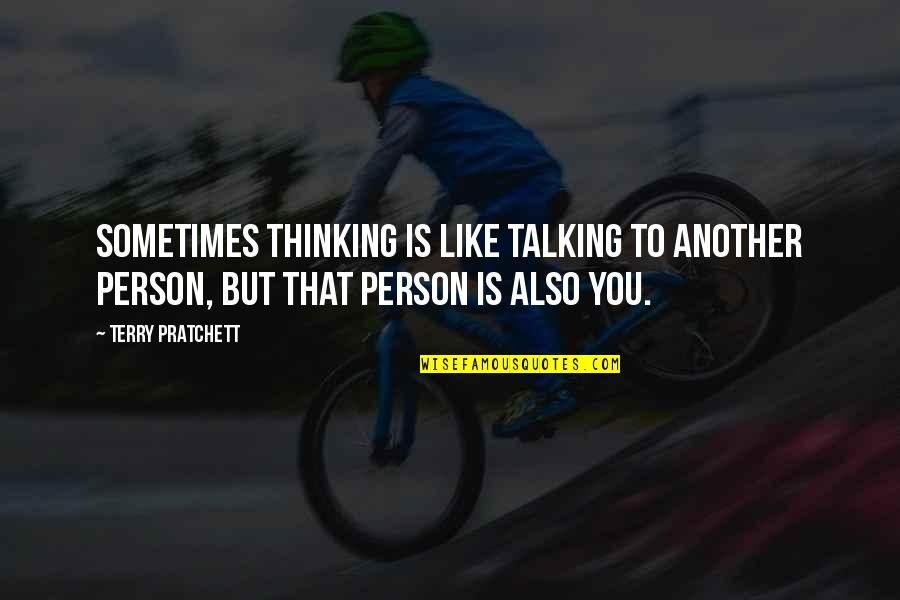 The Person You Like Not Talking To You Quotes By Terry Pratchett: Sometimes thinking is like talking to another person,