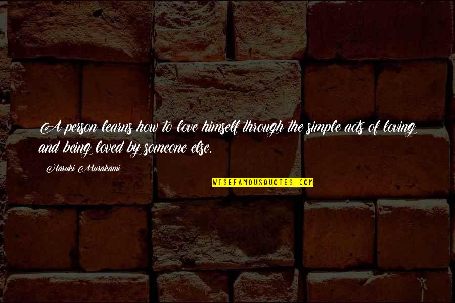The Person You Love Being With Someone Else Quotes By Haruki Murakami: A person learns how to love himself through