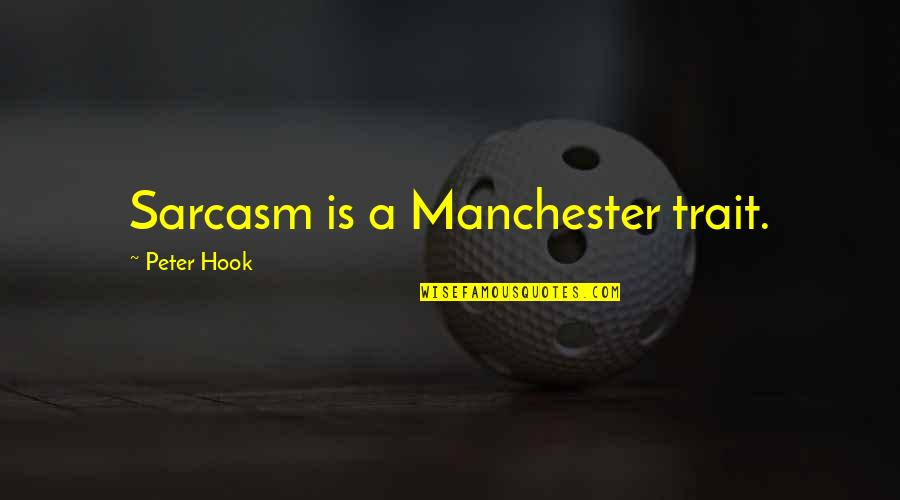 The Placenta Quotes By Peter Hook: Sarcasm is a Manchester trait.