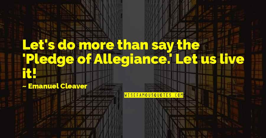 The Pledge Of Allegiance Quotes By Emanuel Cleaver: Let's do more than say the 'Pledge of