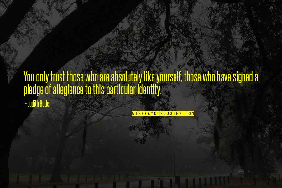 The Pledge Of Allegiance Quotes By Judith Butler: You only trust those who are absolutely like