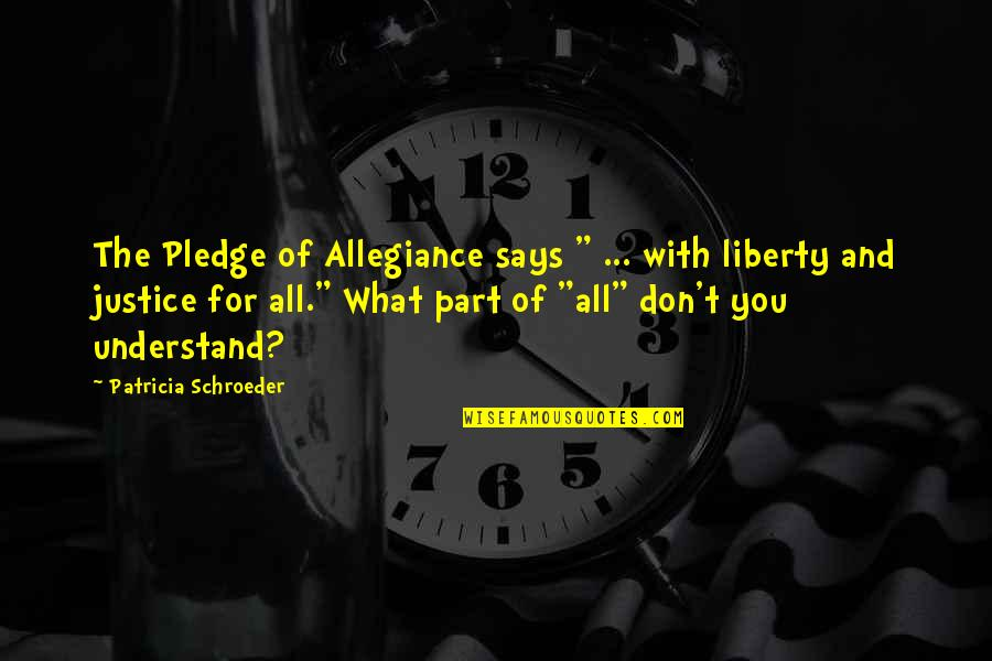 """The Pledge Of Allegiance Quotes By Patricia Schroeder: The Pledge of Allegiance says """" ... with"""