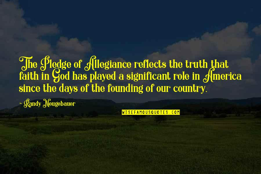 The Pledge Of Allegiance Quotes By Randy Neugebauer: The Pledge of Allegiance reflects the truth that