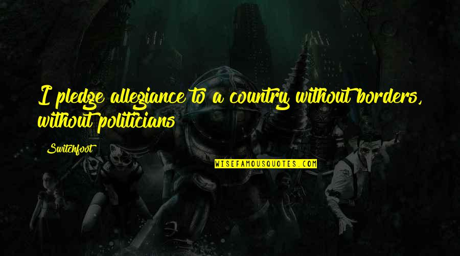 The Pledge Of Allegiance Quotes By Switchfoot: I pledge allegiance to a country without borders,