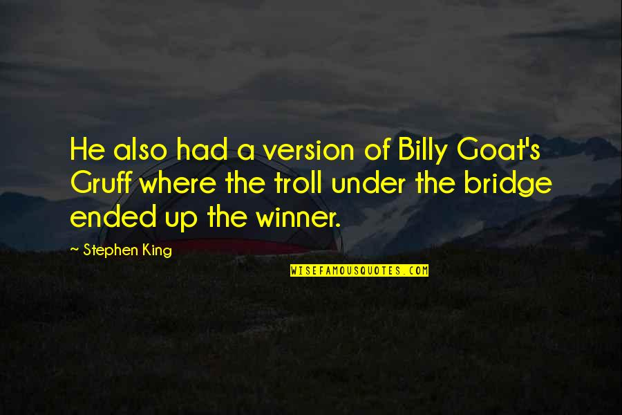 The Poisonwood Tree In The Poisonwood Bible Quotes By Stephen King: He also had a version of Billy Goat's