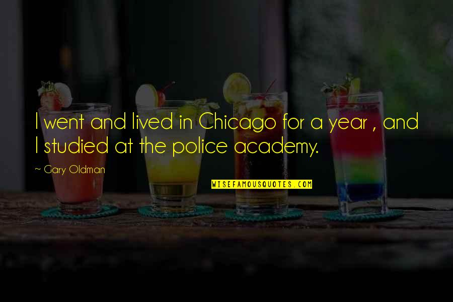 The Police Academy Quotes By Gary Oldman: I went and lived in Chicago for a