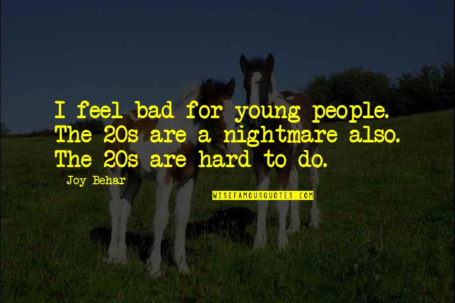 The Police Academy Quotes By Joy Behar: I feel bad for young people. The 20s