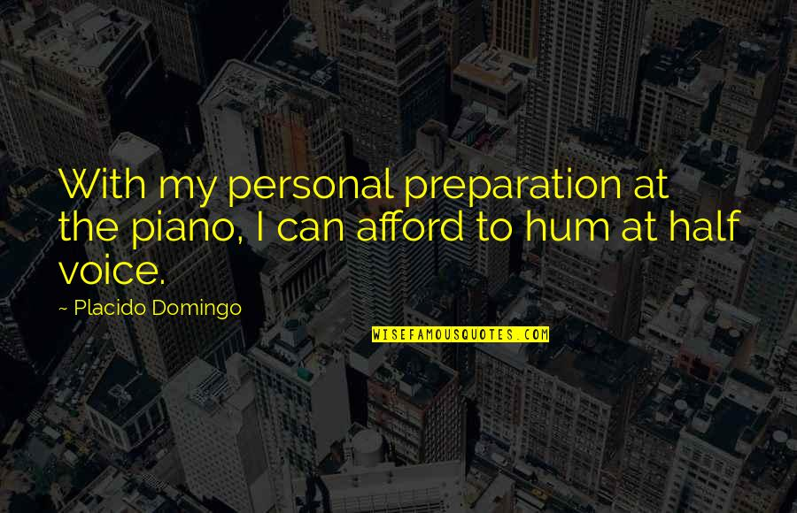 The Police Academy Quotes By Placido Domingo: With my personal preparation at the piano, I