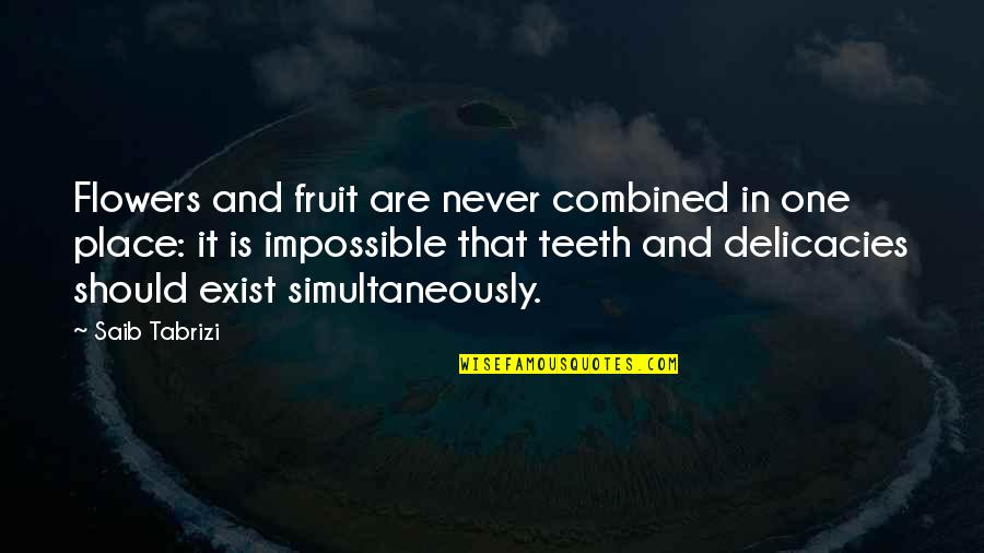 The Police Academy Quotes By Saib Tabrizi: Flowers and fruit are never combined in one