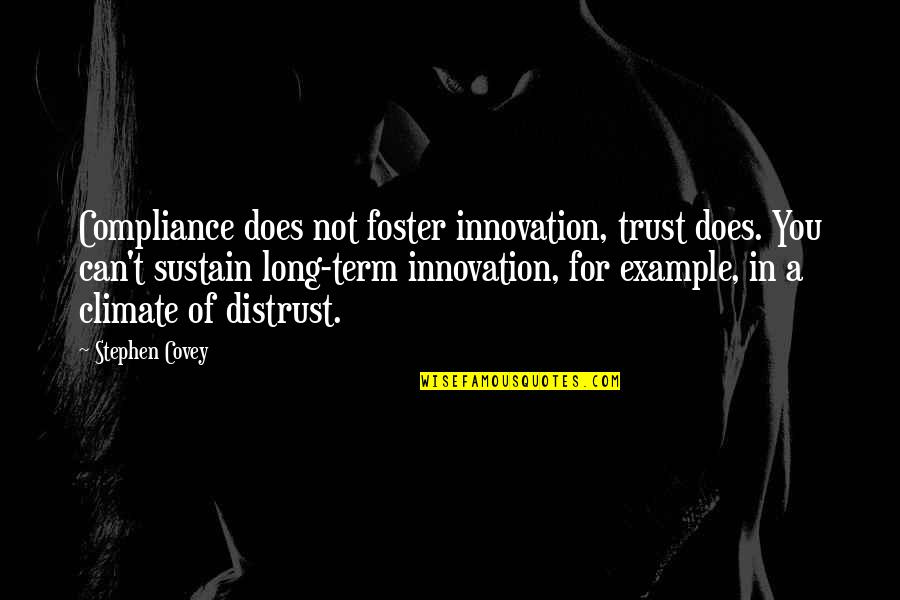 The Police Academy Quotes By Stephen Covey: Compliance does not foster innovation, trust does. You