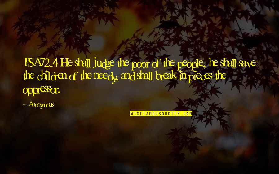 The Poor And Needy Quotes By Anonymous: PSA72.4 He shall judge the poor of the