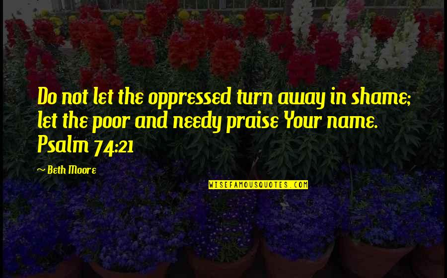 The Poor And Needy Quotes By Beth Moore: Do not let the oppressed turn away in