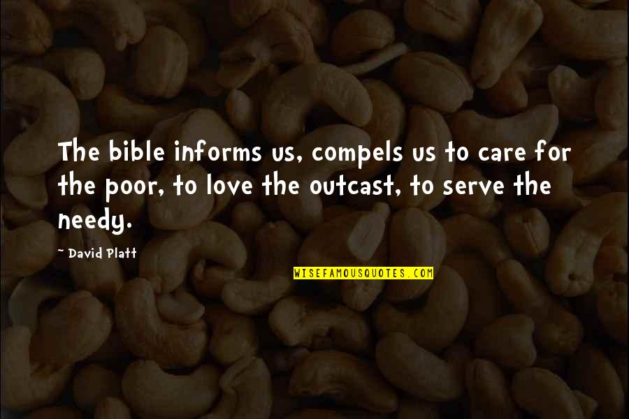 The Poor And Needy Quotes By David Platt: The bible informs us, compels us to care