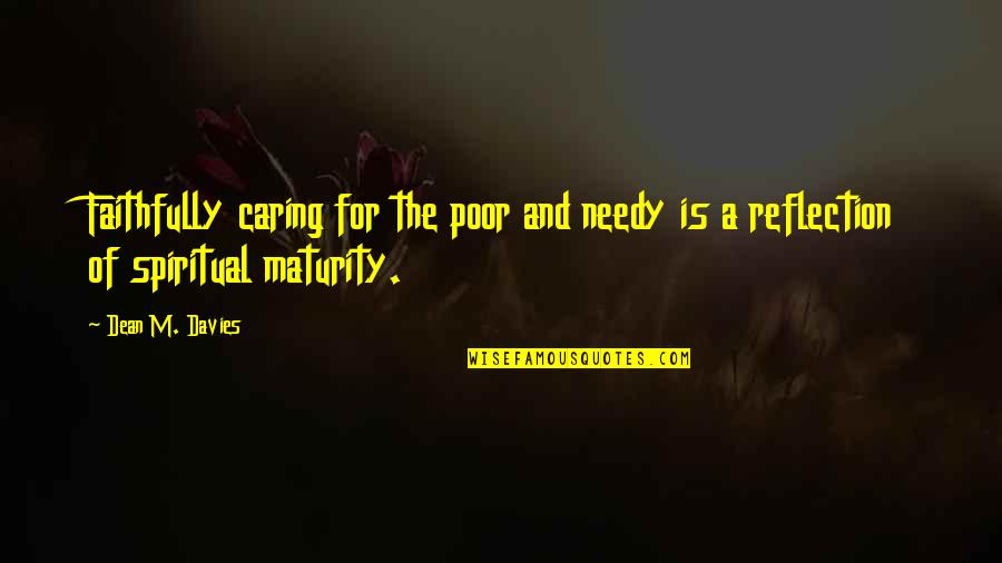 The Poor And Needy Quotes By Dean M. Davies: Faithfully caring for the poor and needy is